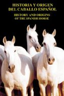 History and Origen of the Spanish Horse by Juan Carlos Altamirano